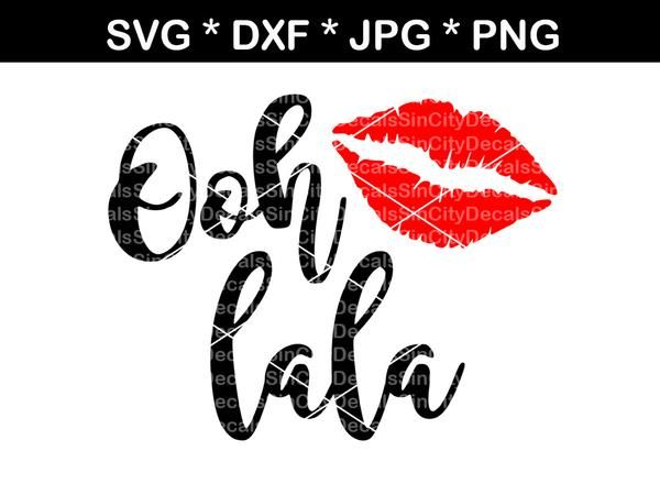 Ooh La La, Lips, mouth, kiss, digital download, SVG, DXF, cut file, personal, commercial, use with Silhouette Cameo, Cricut and Die Cutting Machines