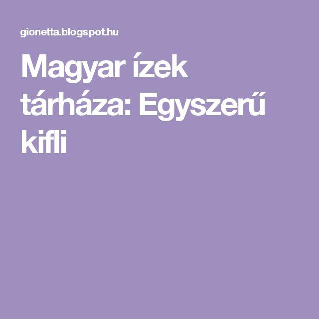 Magyar ízek tárháza: Egyszerű kifli