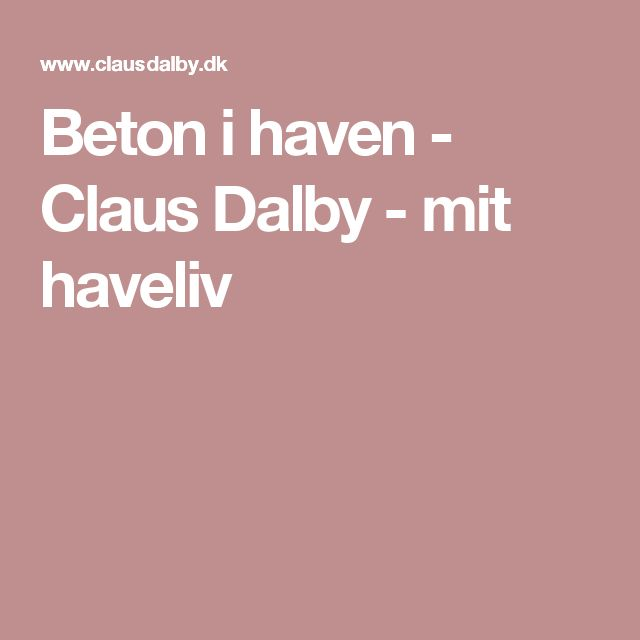 Beton i haven - Claus Dalby - mit haveliv