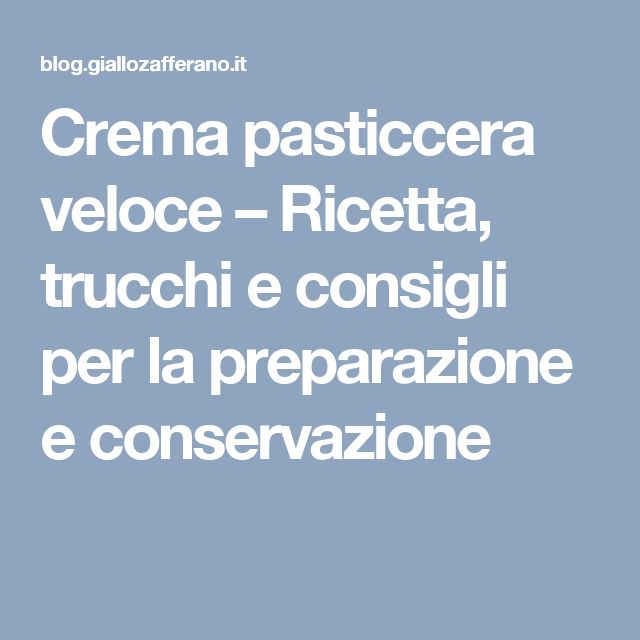 Crema pasticcera veloce – Ricetta, trucchi e consigli per la preparazione e conservazione