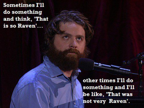 That was not very Raven.: Zach Galifianakis, Giggl, Quote, Funny Stuff, Hilarious, Smile, So Funny, True Stories, Ravens