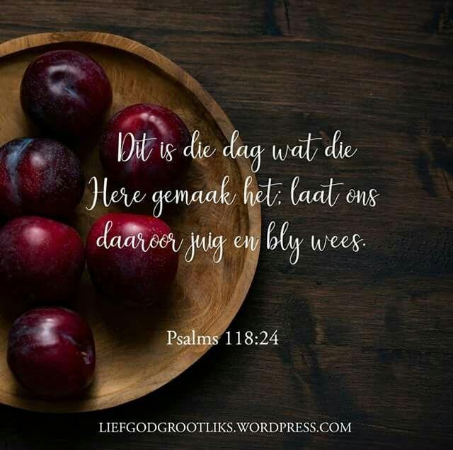 Psalms 118:24 Dit is die dag wat die Here gemaak het; laat ons daaroor juig en bly wees.  Vandag is die dag wat die Here spesiaal gemaak het. Hy het dit vir jou beplan. Dit het 'n doel. Maak nie saak wat dit hou nie, sê dankie vir dit vir God mors nie 'n dag nie. En as jy Hom liefhet en vertrou, sal jy eendag ontdek, dat vandag, onmerkwaardig soos dit nou lyk, sal jou merkwaardig goed doen. #LoveGodGreatly #LiefGodGrootliks