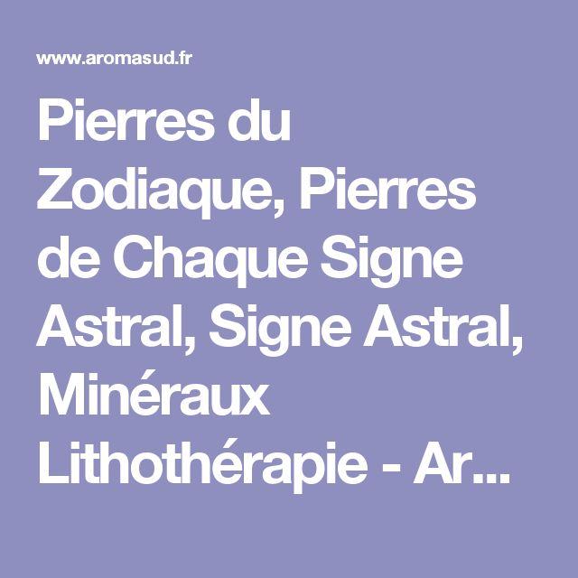 Pierres du Zodiaque, Pierres de Chaque Signe Astral, Signe Astral, Minéraux Lithothérapie - Aromasud