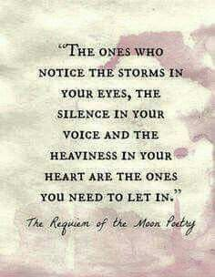 The ones who notice the storms in your eyes, the silence in your voice and the…