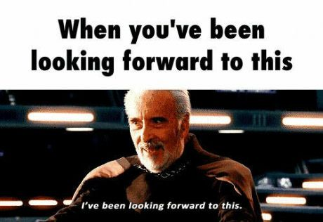 When you've been looking forward to this.