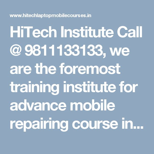 HiTech Institute Call @ 9811133133,  we are the foremost training institute for advance mobile repairing course in Laxmi Nagar, Delhi, Patna, India