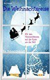 Elke Bräunling. Die Weihnachtsreise. Ein Advents- und Weihnachtsmärchen für Kinder. Eine Reise mit dem Weihnachtsmann zu den Bescherungen um die Welt