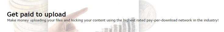 Get paid to upload - Make money uploading your files and locking your content: