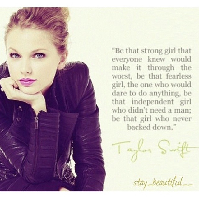 Be the strong girl who doesn't need a guy. Stand up for what you believe in. I love the messages that Taylor Swift sends. <3 a true inspiration.: Strong Girls, Woman Quotes, Taylor Swift Quotes, Awesome Quotes, True Inspiration, Favorite Quotes, Inspiration Quotes, Strong Women Quotes