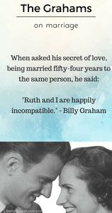 when asked his secret of love being married fifty-four years to the same person, he said ruth and i are happily incompatible. billy graham quote on marriage funny Ruth Bell Graham Billy Graham inspirational Christian marriage quote libertygracelove.com