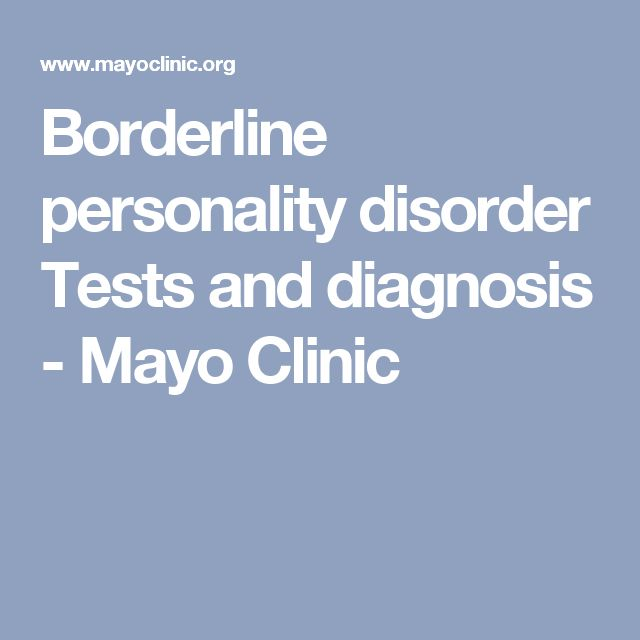 Borderline personality disorder Tests and diagnosis - Mayo Clinic