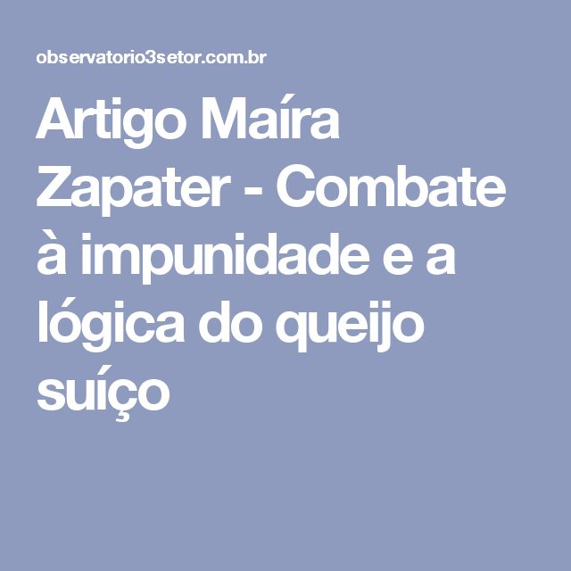 Artigo Maíra Zapater - Combate à impunidade e a lógica do queijo suíço