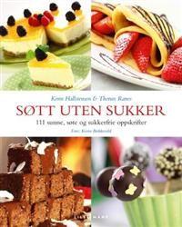 Søtt uten sukker; 111 sunne, søte og sukkerfrie oppskrifter