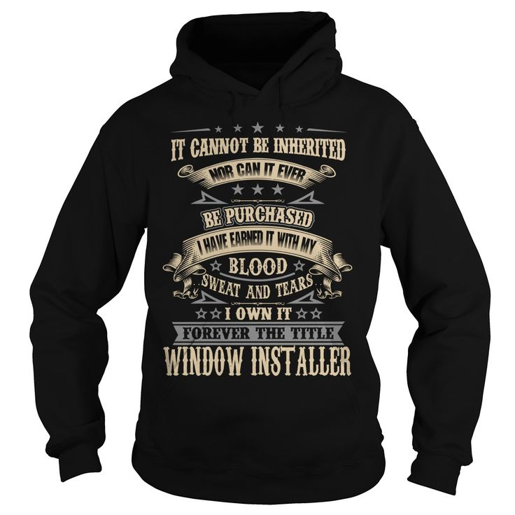 WINDOW INSTALLER T-Shirts, Hoodies. Get It Now ==> https://www.sunfrog.com/LifeStyle/WINDOW-INSTALLER-Black-Hoodie.html?id=41382
