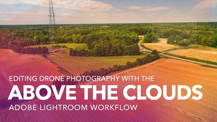 Editing Drone Photography with the Above the Clouds Lightroom Workflows