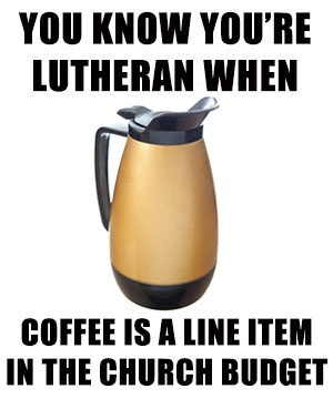 You know you're Lutheran when coffee is a line item in the church budget (click for ecard)