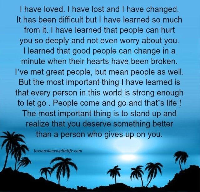 I have loved. I have lost and I have changed.