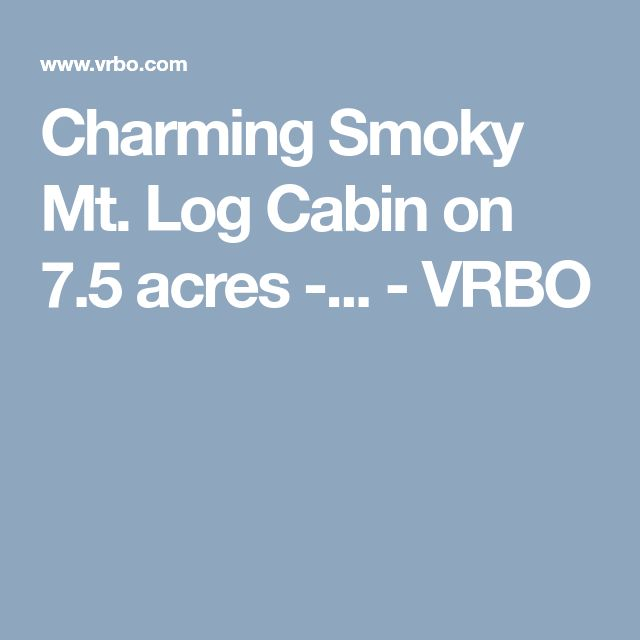 Charming Smoky Mt. Log Cabin on 7.5 acres -... - VRBO