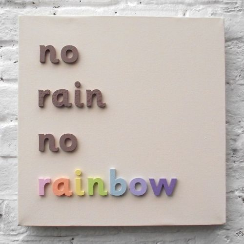 "...no rain, no rainbow. Yep! Nice way to turn rain around and keep a smile ""on"". : )"