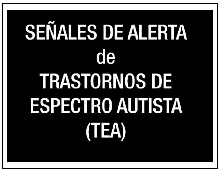 TEA https://es.scribd.com/doc/89503966/Senales-de-alerta-de-Trastorno-de-Espectro-Autista-por-edad-Guia-GPC