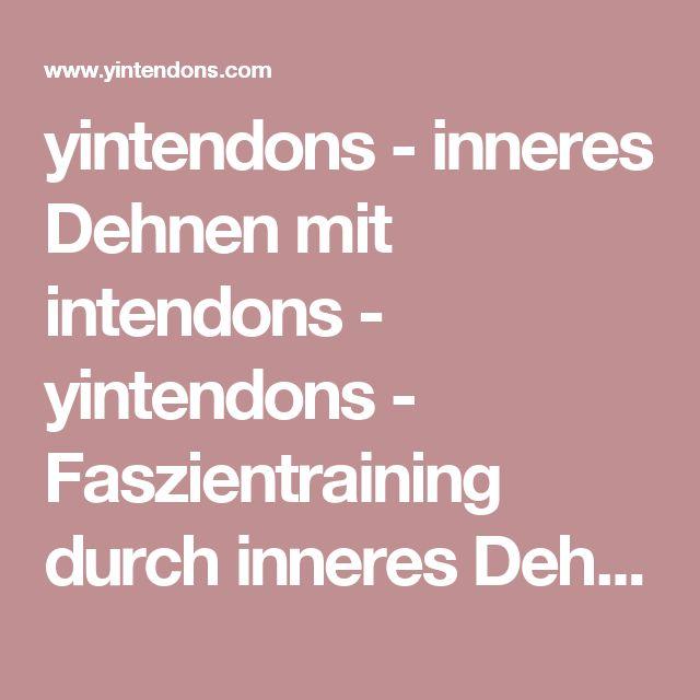 yintendons - inneres Dehnen mit intendons - yintendons - Faszientraining durch inneres Dehnen
