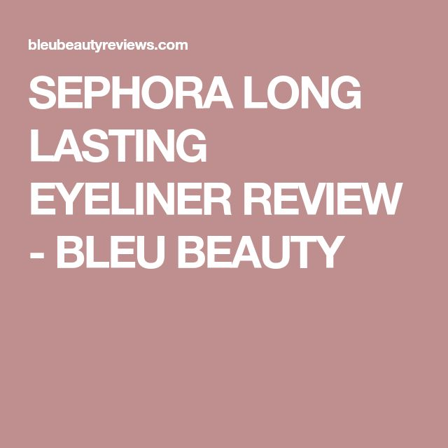 SEPHORA LONG LASTING EYELINER REVIEW - BLEU BEAUTY