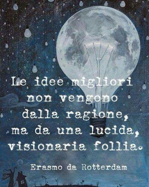 Las mejores ideas no proceden de la razón, sino de una lúcida y visionaria…