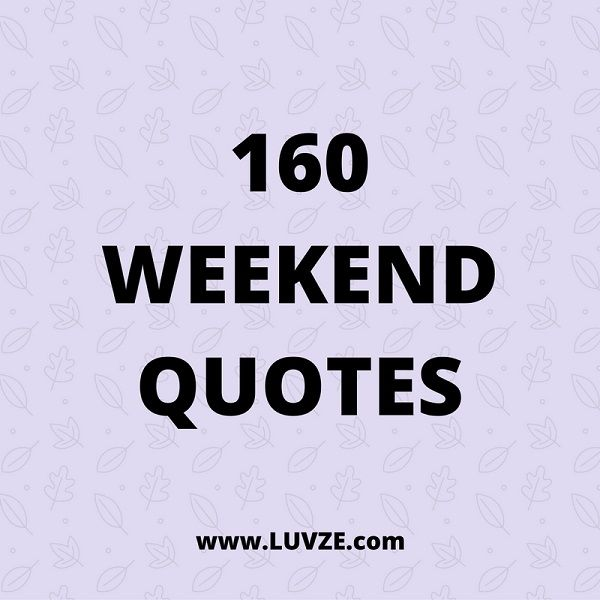 Check out our huge list of happy and funny weekend quotes. Here we have included Friday, Saturday, and Sunday quotes with beautiful images.
