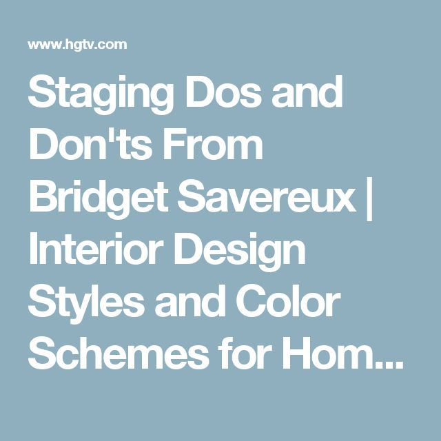 Staging Dos and Don'ts From Bridget Savereux | Interior Design Styles and Color Schemes for Home Decorating | HGTV