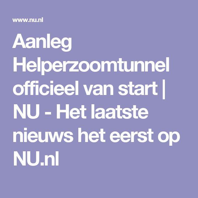 Aanleg Helperzoomtunnel officieel van start | NU - Het laatste nieuws het eerst op NU.nl