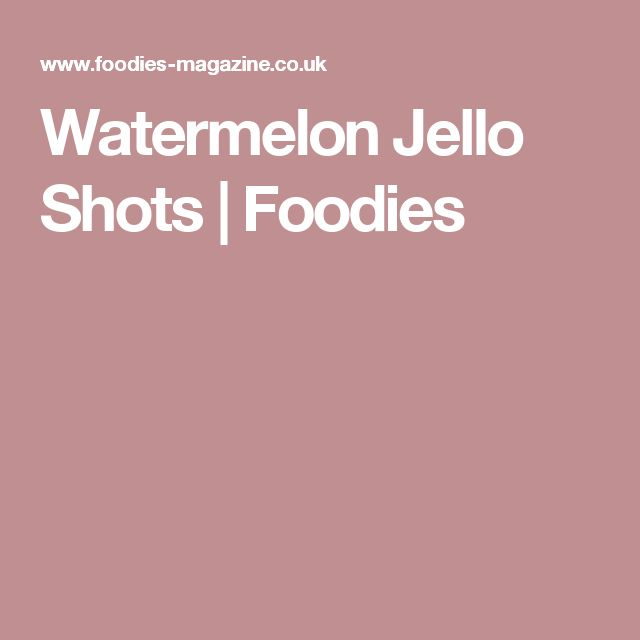 Watermelon Jello Shots | Foodies