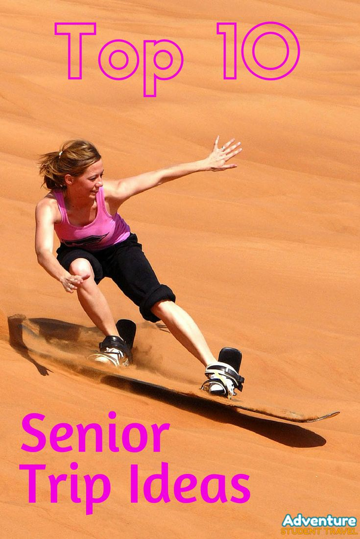 Top 10 Senior Trip Ideas  www.adventurestudenttravel.com