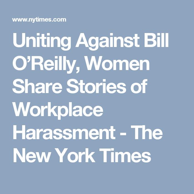 4/5/17 Uniting Against Bill O'Reilly, Women Share Stories of Workplace Harassment - The New York Times