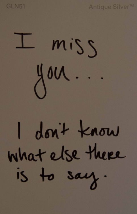 I miss you... I don't know what else there is to say.