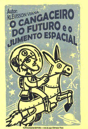 O cangaceiro do futuro e o jumento espacial - Klévisson Viana