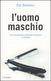L' uomo maschio - Zemmour Éric - Libro - Piemme - - IBS