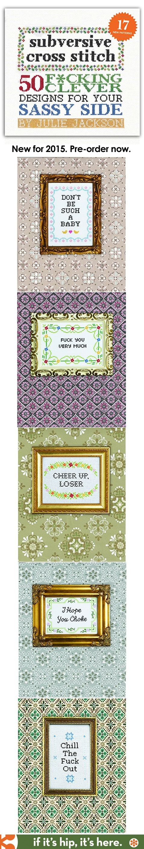 The New Subversive Cross Stitch Pattern book. 50 F**king Clever Designs for Your Sassy Side.