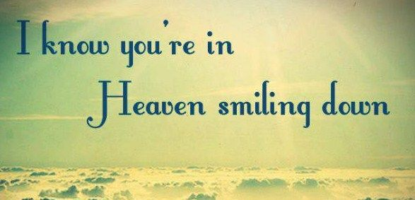 I know you're in Heaven smiling down... Grief. Mourning. Death. Loss. Rest in Peace