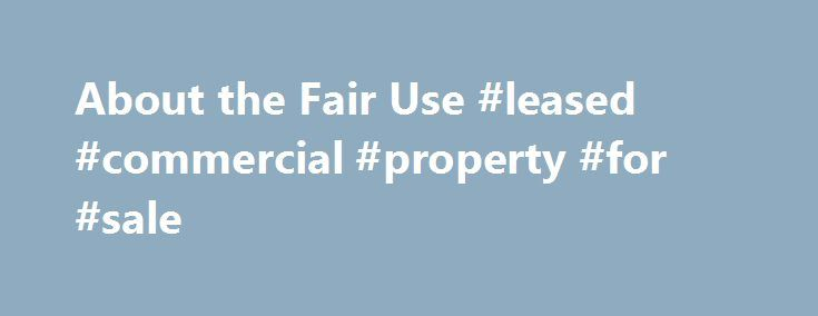 About the Fair Use #leased #commercial #property #for #sale http://commercial.remmont.com/about-the-fair-use-leased-commercial-property-for-sale/  #commercial music definition # U.S. Copyright Office Fair Use Index Welcome to the U.S. Copyright Office Fair Use Index. This Fair Use Index is a project undertaken by the Office of the Register in support of the 2013 Joint Strategic Plan on Intellectual Property Enforcement of the Office of the Intellectual Property Enforcement Coordinator (IPEC…