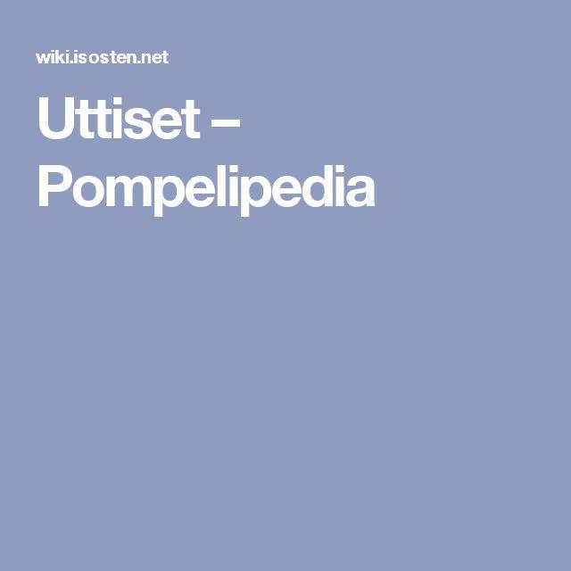 Uttiset – Pompelipedia