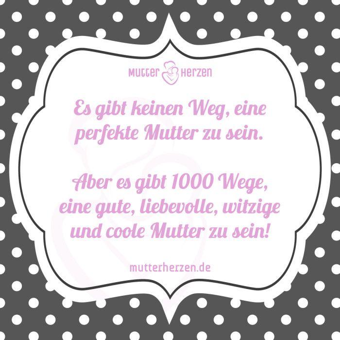 Mehr schöne Sprüche auf: www.mutterherzen.de #mutter #perfekt #liebevoll #lustig #witzig #cool #mama