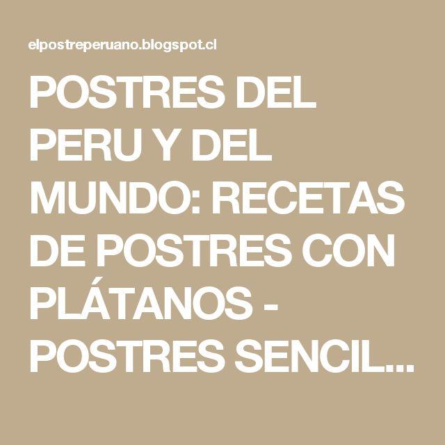 POSTRES DEL PERU Y DEL MUNDO: RECETAS DE POSTRES CON PLÁTANOS - POSTRES SENCILLOS Y RÁPIDOS CON BANANAS