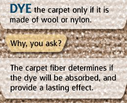 Reason for dyeing only nylon or wool carpet