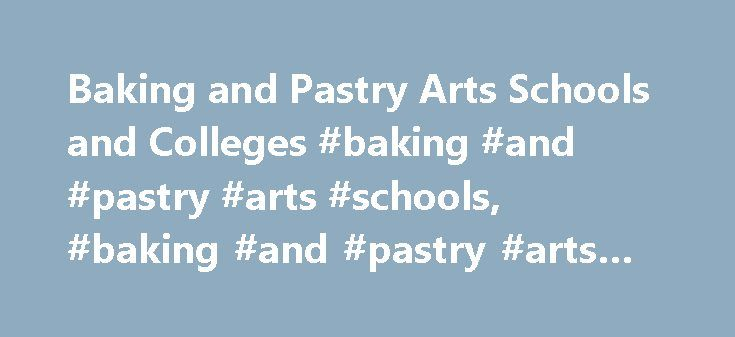 Baking and Pastry Arts Schools and Colleges #baking #and #pastry #arts #schools, #baking #and #pastry #arts #schools http://ghana.nef2.com/baking-and-pastry-arts-schools-and-colleges-baking-and-pastry-arts-schools-baking-and-pastry-arts-schools/  # Information on Baking and Pastry Arts Schools The baking and pastry industry comprises a significant portion of the culinary world. A $30 billion dollar industry, baking and pastry arts are concentrated in two areas: commercial and retail baking…