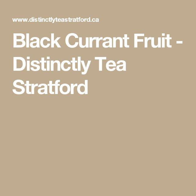 Black Currant Fruit - Distinctly Tea Stratford