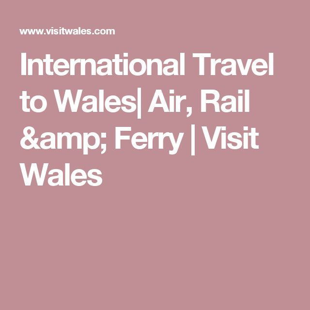 International Travel to Wales| Air, Rail & Ferry | Visit Wales