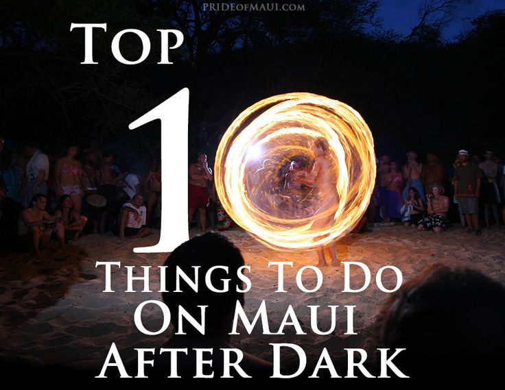 Ten Things to do in #Maui After Dark