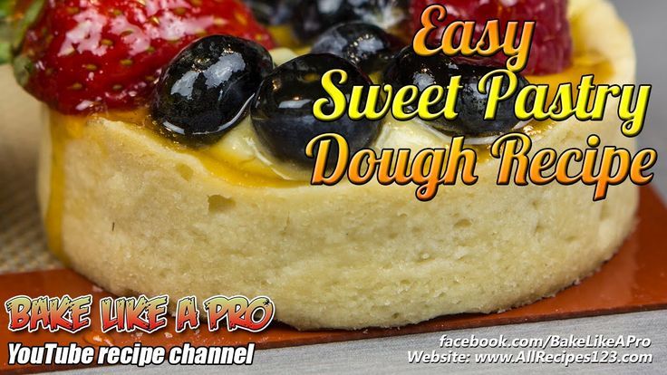 Easy Sweet Pastry Dough Recipe By BakeLikeAPro