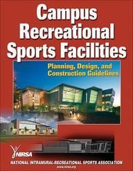 Campus Recreational Sports Facilities: Planning Design and Construction Guidelines  Hard Bound