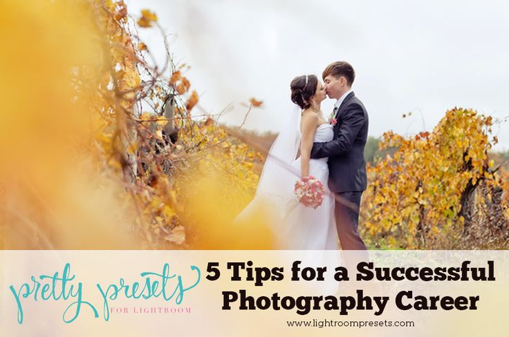 5 Tips For A Successful Photography Career | Pretty Presets for Lightroom